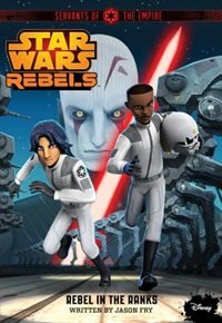 Book Star Wars Rebels Servants Of The Empire: Rebel In The Ranks by Jason Fry