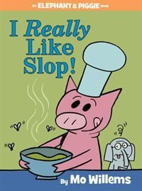 I Really Like Slop! (an Elephant And Piggie Book) by Mo Willems