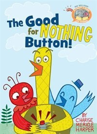 Elephant & Piggie Like Reading! The Good For Nothing Button!
