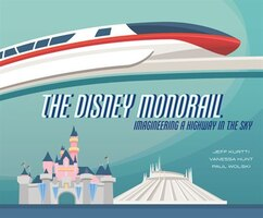 The Disney Monorail: Imagineering The Highway In The Sky
