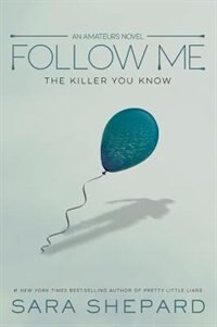 The Amateurs, Book 2 Follow Me: The Killer You Know by Sara Shepard