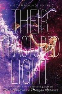 Their Fractured Light (starbound, Book 3) by Amie Kaufman
