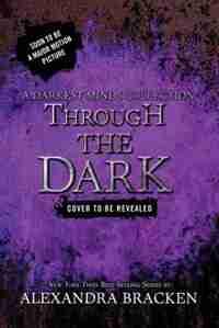 Through The Dark (a Darkest Minds Collection) by Alexandra Bracken