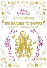 Art Of Coloring Disney Princess 100 Images To Inspire Creativity And Relaxation By Catherine Saunier