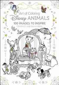 Art Of Coloring: Disney Animals: 100 Images To Inspire Creativity And Relaxation by Catherine Disney Book Group