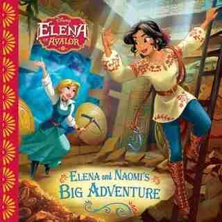 Elena Of Avalor Elena And Naomi's Big Adventure by Disney Books