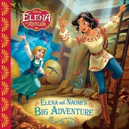 Book Elena Of Avalor Elena And Naomi's Big Adventure by Disney Books