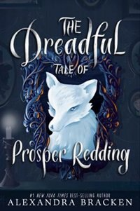 The Dreadful Tale Of Prosper Redding by Alexandra Bracken