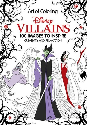 Art Of Coloring Disney Villains 100 Images To Inspire Creativity And Relaxation By