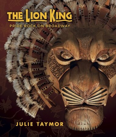 The Lion King: Pride Rock On Broadway by Julie Taymor