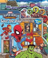 Super Hero Adventures: Save The Day!: A Lift-the-flap Book