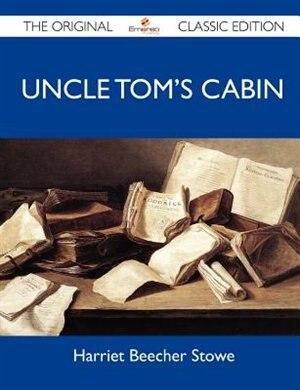Uncle Tom's Cabin - The Original Classic Edition de Harriet Beecher Stowe