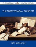 The Forsyte Saga - Complete - The Original Classic Edition