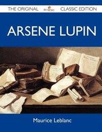 Arsene Lupin - The Original Classic Edition