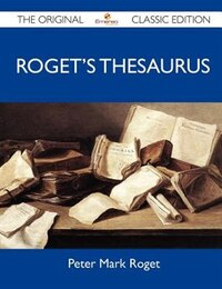 Roget's Thesaurus - The Original Classic Edition