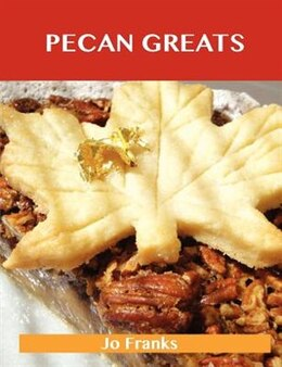 Book Pecan Greats: Delicious Pecan Recipes, The Top 94 Pecan Recipes by Jo Franks