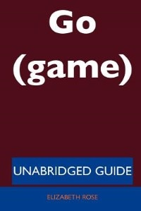 Go (game) - Unabridged Guide
