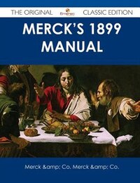 Merck's 1899 Manual - The Original Classic Edition