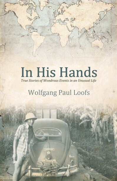 In His Hands: True Stories of Wonderous Events in an Unusual Life by Paul Loofs
