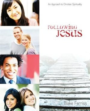 Following Jesus: An Approach to Christian Spirituality by Blake Ferriss