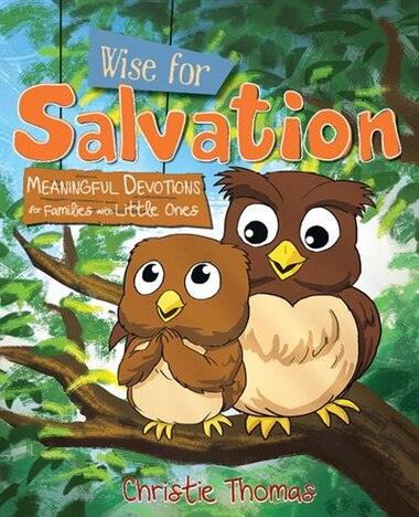 Wise for Salvation: Meaningful Devotions for Families with Little Ones by Christie Thomas