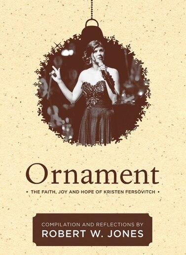 Ornament: The Faith, Hope, and Joy of Kristen Fersovitch by Robert W W. Jones