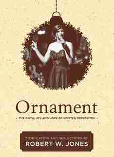 Ornament: The Faith, Joy, And Hope Of Kristen Fersovitch by Robert W. Jones