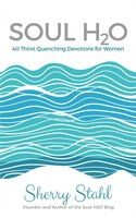 Soul H2O: 40 Thirst Quenching Devotions for Women