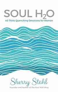 Soul H2O: 40 Thirst Quenching Devotions for Women de Sherry Stahl