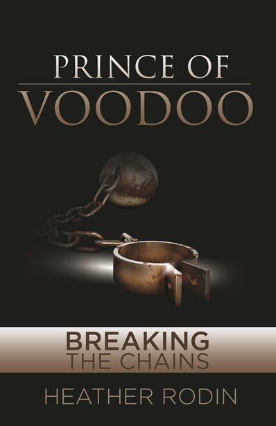 Prince of Voodoo: Breaking the Chains by Heather Robin