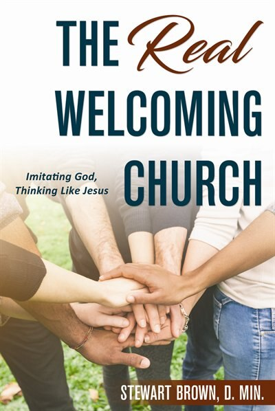 The Real Welcoming Church: Imitating God, Thinking Like Jesus by Stewart Brown