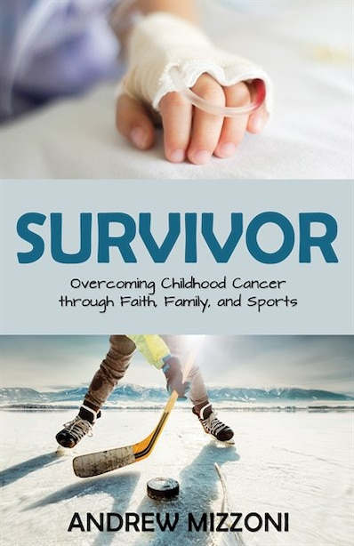 Survivor: Overcoming Childhood Cancer through Faith, Family, and Sport by Andrew Mizzoni