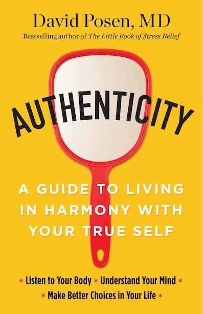Authenticity: A Guide to Living in Harmony with Your True Self by David Posen