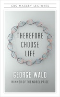 Therefore Choose Life: The Found Massey Lectures