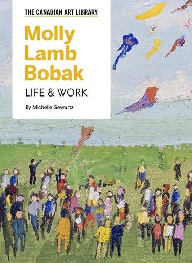Molly Lamb Bobak: Life & Work by Michelle Gewurtz