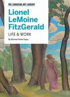 Lionel LeMoine FitzGerald: Life & Work by Michael Parke-Taylor