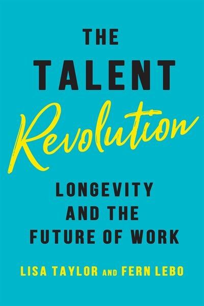 The Talent Revolution: Longevity and the Future of Work by Lisa Taylor