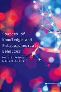 Sources Of Knowledge And Entrepreneurial Behavior by David Audretsch
