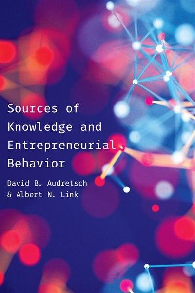 Sources Of Knowledge And Entrepreneurial Behavior de David Audretsch