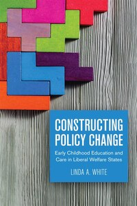Constructing Policy Change: Early Childhood Education and Care in Liberal Welfare States