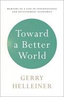 Toward a Better World: Memoirs of a Life in International and Development Economics