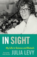 In Sight: My Life In Science And Biotech