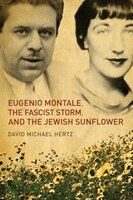 Eugenio Montale, The Fascist Storm, And The Jewish Sunflower