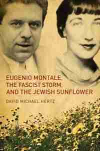 Eugenio Montale, The Fascist Storm, And The Jewish Sunflower de David M. Hertz