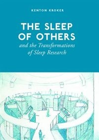 The Sleep of Others and the Transformation of Sleep Research de Kenton Kroker