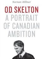 O.D. Skelton: A Portrait of Canadian Ambition