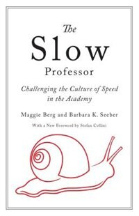 The Slow Professor: Challenging the Culture of Speed in the Academy by Maggie Berg