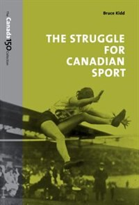 The Struggle for Canadian Sport de Bruce Kidd