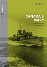 Canadas Navy, 2nd Edition: The First Century