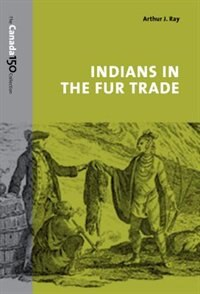 Indians in the Fur Trade: Their Roles as Trappers, Hunters, and Middlemen in the Lands Southwest of…